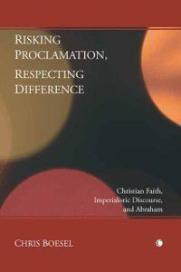 Risking Proclamation, Respecting Difference, Chris Boesel
