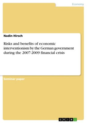Risks and benefits of economic interventionism by the German government during the 2007-2009 financial crisis, Nadin Hirsch