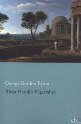 Ritter Herolds Pilgerfahrt - George G. N. Lord Byron |