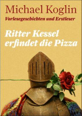 Ritter Kessel erfindet die Pizza, Michael Koglin