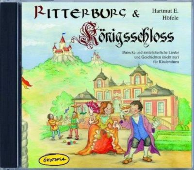 Ritterburg & Königsschloss, 1 Audio-CD, Hartmut E. Höfele