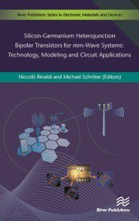 River Publishers Series in Electronic Materials and Devices: Silicon-Germanium Heterojunction Bipolar Transistors for mm-Wave Systems Technology, Modeling and Circuit Applications