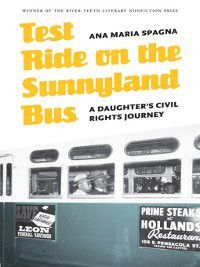River Teeth Literary Nonfiction Prize: Test Ride on the Sunnyland Bus, Ana Maria Spagna