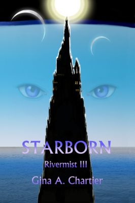 Rivermist: Rivermist III: Starborn, Gina A. Chartier