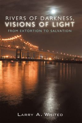 Rivers of Darkness, Visions of Light, Larry A. Whited