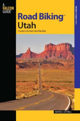 Road Biking Series: Road Biking™ Utah, Wayne D. Cottrell