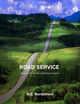 Road Service: Getting you back on track to realizing your dreams!, N. E. Nordstrom