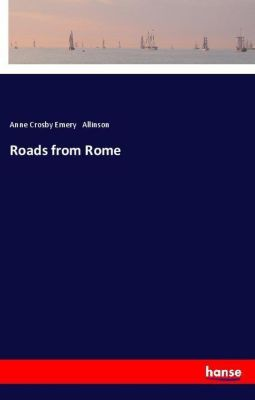 Roads from Rome, Anne Crosby Emery Allinson