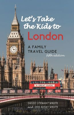 Roaring Forties Press: Let's Take the Kids to London, David Stewart White, Deb Hosey White