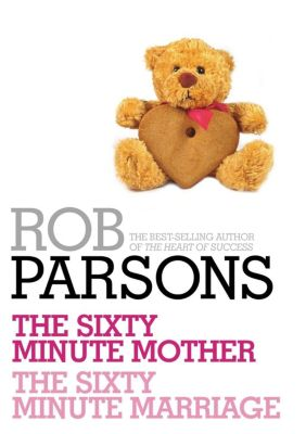 Rob Parsons: The Sixty Minute Mother, The Sixty Minute Marriage, Rob Parsons