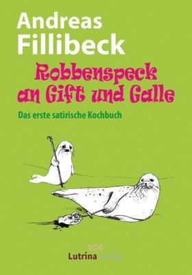 Robbenspeck an Gift und Galle - Andreas Fillibeck |