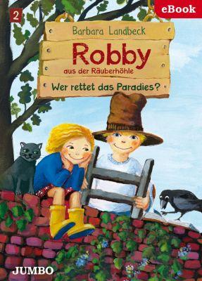 Robby aus der Räuberhöhle: Robby aus der Räuberhöhle. Wer rettet das Paradies?, Barbara Landbeck