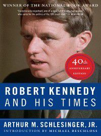 Robert Kennedy and His Times, Arthur M. Schlesinger