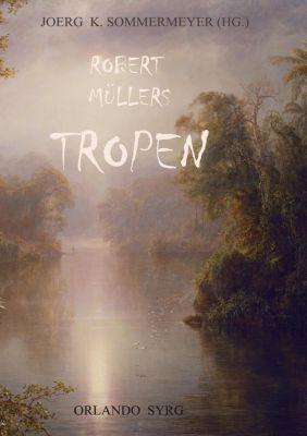 Robert Müllers Tropen, Robert Müller