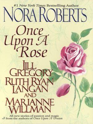 Roberts, N: Once Upon a Rose, Nora Roberts, Jill Gregory, Marianne Willman, Ruth Ryan Langan