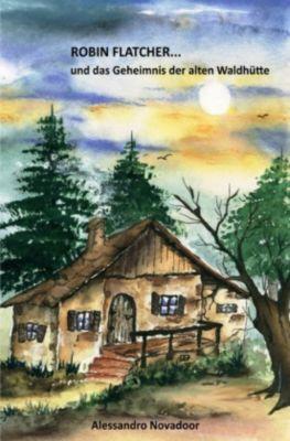 ROBIN FLATCHER...und das Geheimnis der alten Waldhütte - Alessandro Novadoor pdf epub