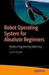 Robot Operating System for Absolute Beginners, Lentin Joseph