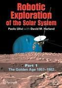 Robotic Exploration of the Solar System: Vol.1 The Golden Age 1957-1982, Paolo Ulivi, David M. Harland