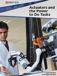 Robotics: Actuators and the Power to Do Tasks, Lana Pereira, Lidia Pereira