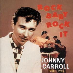 Rock Baby,Rock It (1955-1960), Johnny Carroll