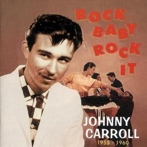 Rock Baby,Rock It (1955-1960), Johnny Carroll