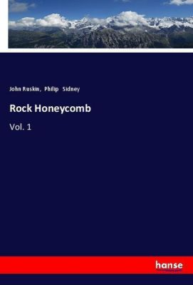 Rock Honeycomb, John Ruskin, Philip Sidney