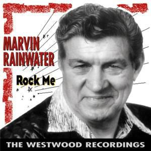 Rock Me  (The Westwood Recordings), Marvin Rainwater