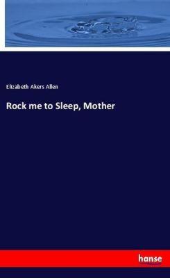 Rock me to Sleep, Mother, Elizabeth Akers Allen