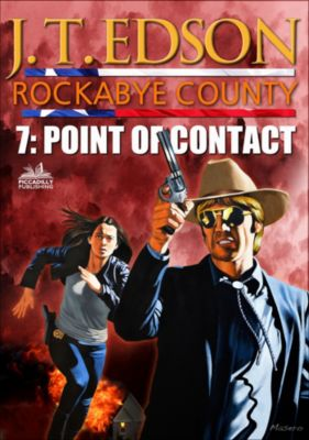 Rockabye County: Rockabye County 7: Point of Contact, J.T. Edson