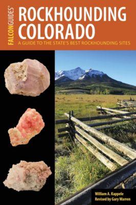 Rockhounding Series: Rockhounding Colorado, William A. Kappele