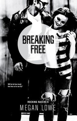 Rocking Racers: Breaking Free (Rocking Racers, #6), Megan Lowe