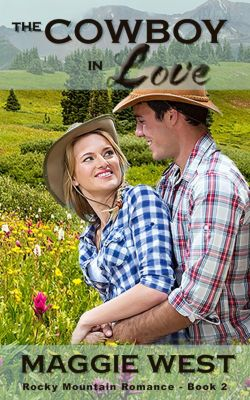 Rocky Mountain Romance: The Cowboy in Love (Rocky Mountain Romance, #2), Maggie West
