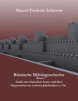 Römische Militärgeschichte Band 2, Marcel Frederik Schwarze