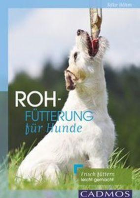 Rohfütterung für Hunde - Silke Böhm |