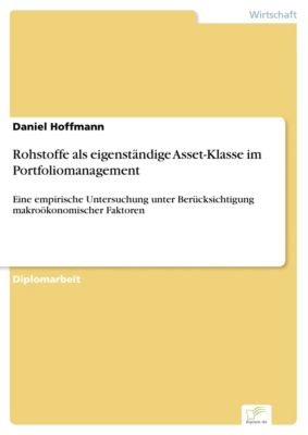 Rohstoffe als eigenständige Asset-Klasse im Portfoliomanagement, Daniel Hoffmann