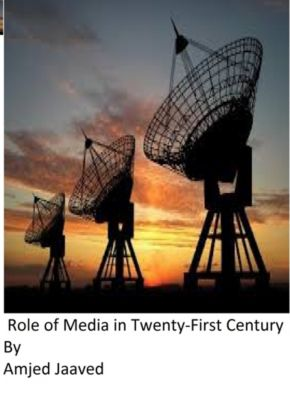 Role of Media in Twenty-First Century, Amjed Jaaved