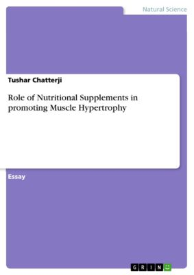 Role of Nutritional Supplements in promoting Muscle Hypertrophy, Tushar Chatterji