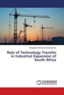 Role of Technology Transfer in Industrial Expansion of South Africa, Bangixhanti Gift Siyambulela Nyambe