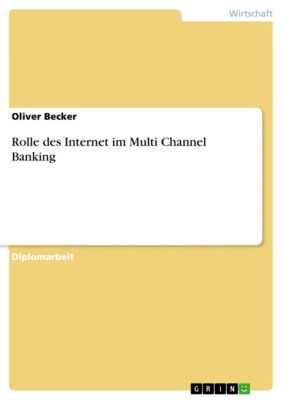 Rolle des Internet im Multi Channel Banking, Oliver Becker