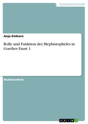 Rolle und Funktion des Mephistopheles in Goethes Faust 1, Anja Einhorn