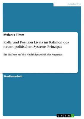 Rolle und Position Livias im Rahmen des neuen politischen Systems Prinzipat, Melanie Timm