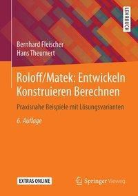 Roloff/Matek: Entwickeln Konstruieren Berechnen, Bernhard Fleischer, Hans Theumert