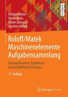 Roloff/Matek Maschinenelemente: Aufgabensammlung, Herbert Wittel, Dieter Muhs, Dieter Jannasch, Joachim Vossiek