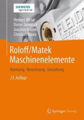 Roloff/Matek Maschinenelemente: Normung, Berechnung, Gestaltung, Herbert Wittel, Dieter Jannasch, Joachim Voßiek, Christian Spura