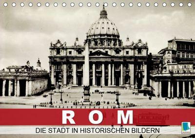 Rom: die Stadt in historischen Bildern (Tischkalender 2019 DIN A5 quer), CALVENDO