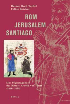 Rom - Jerusalem - Santiago, Helmut Brall-Tuchel, Folker E. Reichert