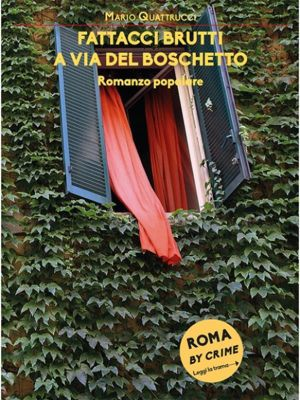 Roma by crime: Fattacci brutti a via del Boschetto, Mario Quattrucci
