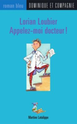 Roman bleu: Lorian Loubier - Appelez-moi docteur !, Martine Latulippe