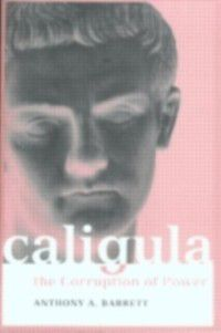 Roman Imperial Biographies: Caligula, Anthony A. Barrett