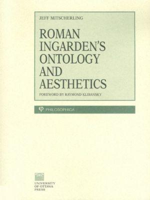 Roman Ingarden's Ontology and Aesthetics, Jeff Mitsecherling